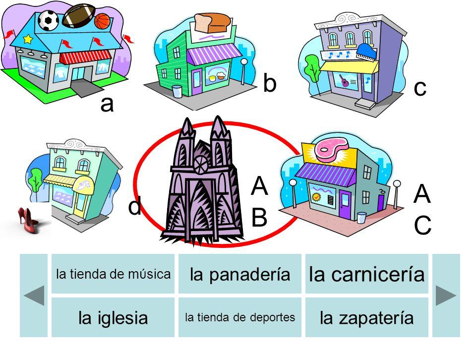 a b c d ABAB ACAC la tienda de mύsica la panadería la carnicería la iglesia la tienda de deportes la zapatería