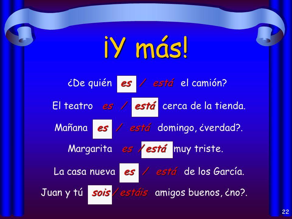 21 ¡Practiquemos más! es / está ¿Dónde es / está el concierto de rock? somos / estamos Carmen y yo somos / estamos muy cansados. son / están Los profe