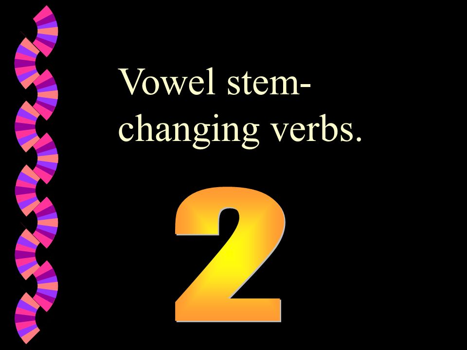Vowel stem- changing verbs.