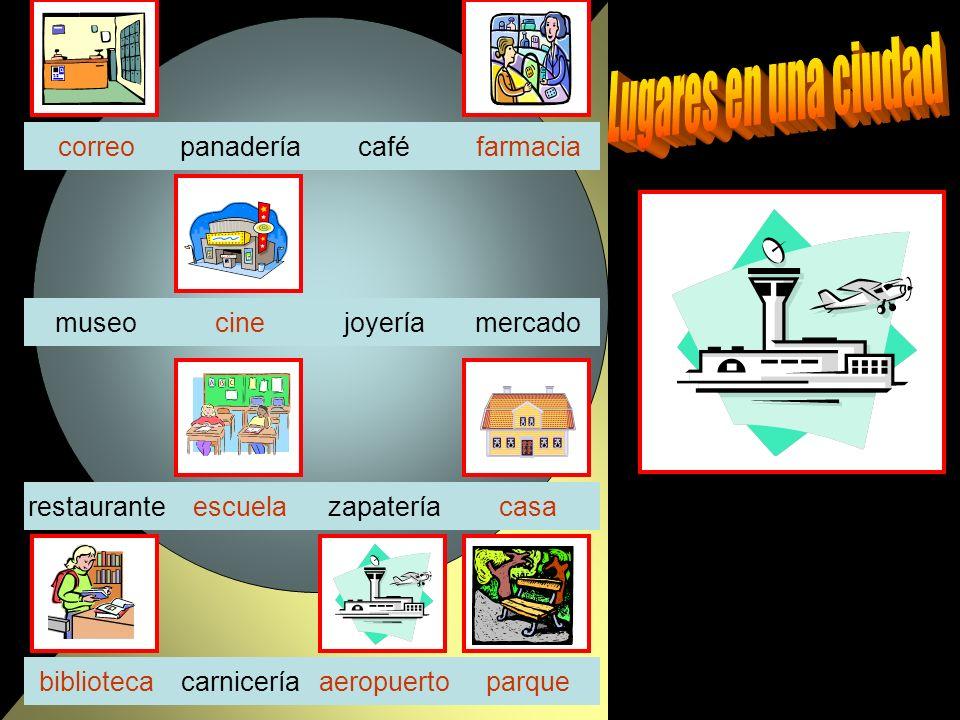 panaderíacafé joyeríamercadocinemuseo zapateríarestaurante carniceríaaeropuertoparquebiblioteca correo casa farmacia escuela