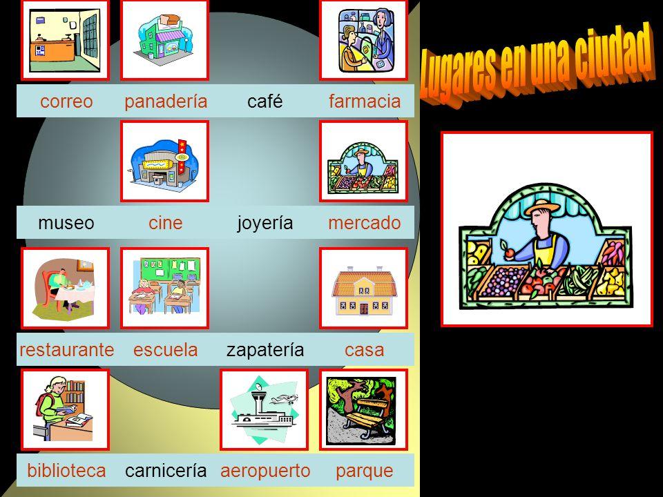 panaderíacafé joyeríamercadocinemuseo zapatería carniceríaparquebiblioteca casa farmacia escuela correo aeropuerto restaurante