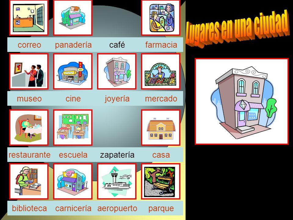 café joyeríacinemuseo zapatería parquebiblioteca casa farmacia escuela correo aeropuerto restaurante panadería mercado carnicería