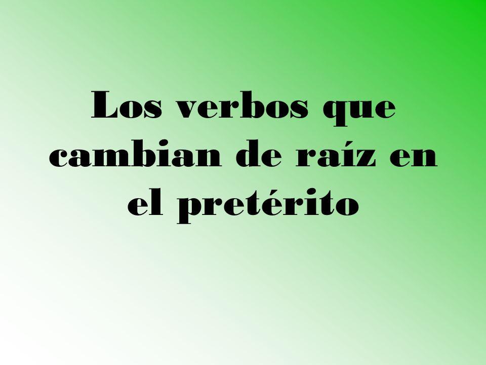 Los verbos que cambian de raíz en el pretérito