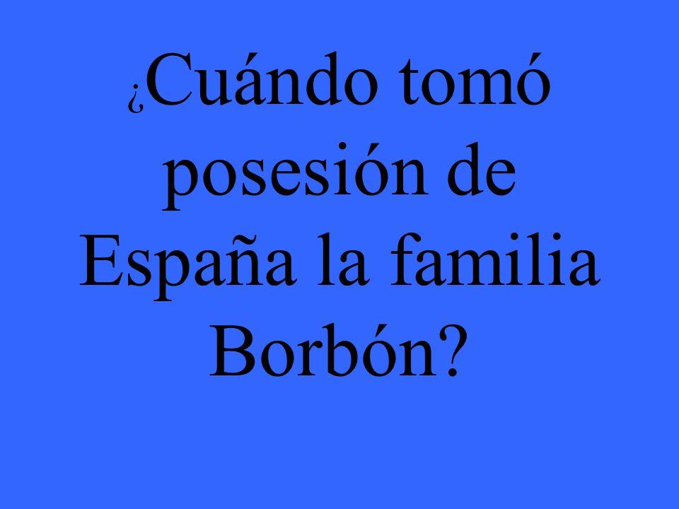 ¿ Cuándo tomó posesión de España la familia Borbón