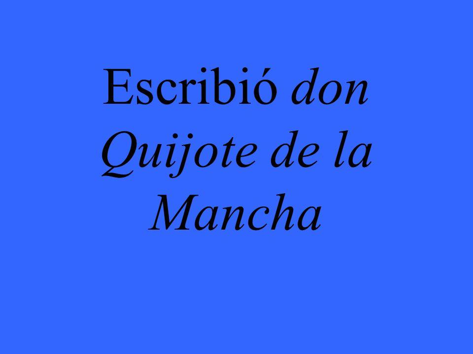 Escribió don Quijote de la Mancha