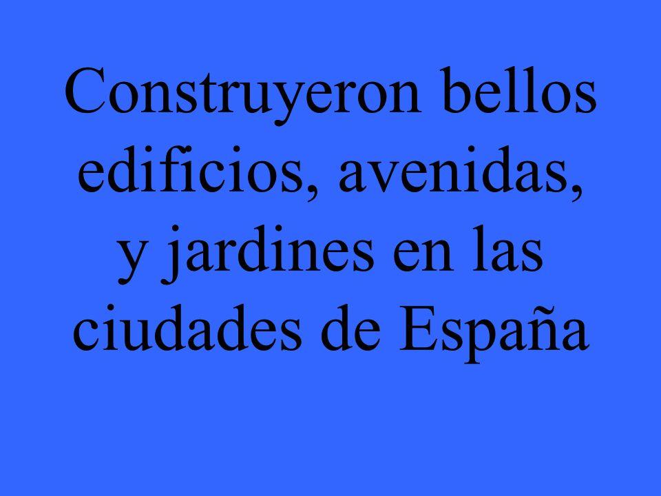 Construyeron bellos edificios, avenidas, y jardines en las ciudades de España