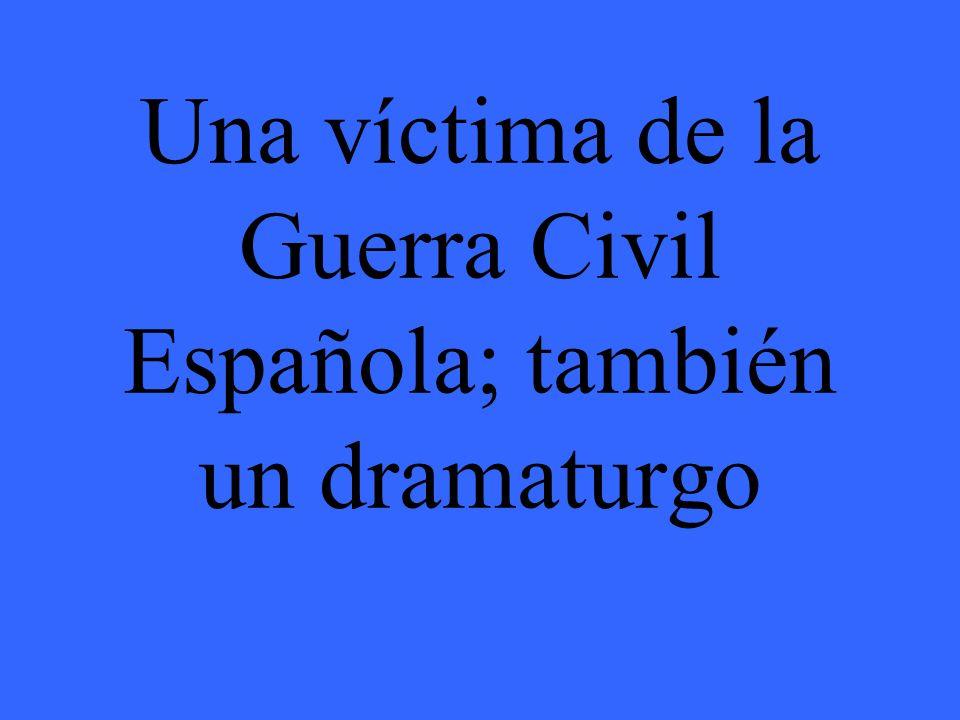 Una víctima de la Guerra Civil Española; también un dramaturgo