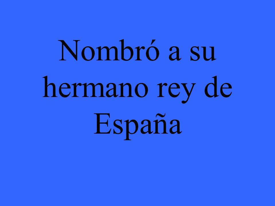 Nombró a su hermano rey de España