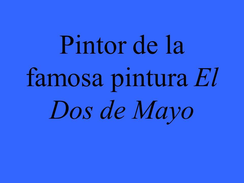 Pintor de la famosa pintura El Dos de Mayo