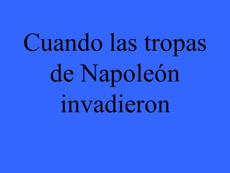 Cuando las tropas de Napoleón invadieron