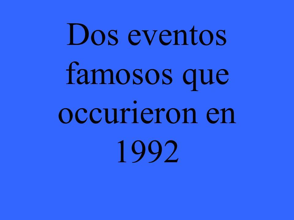 Dos eventos famosos que occurieron en 1992