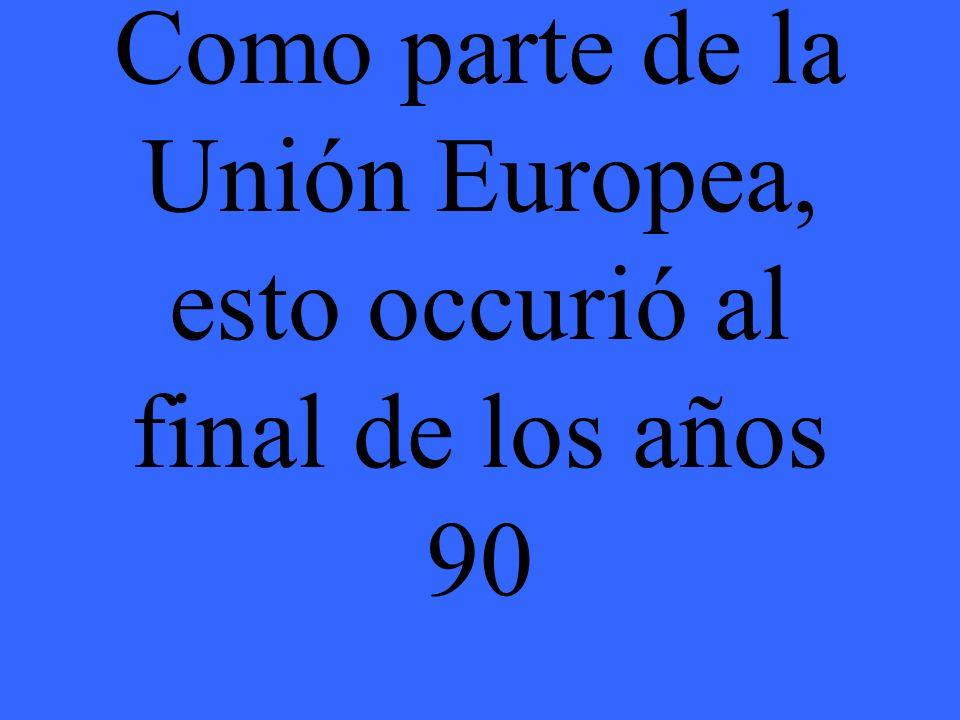 Como parte de la Unión Europea, esto occurió al final de los años 90