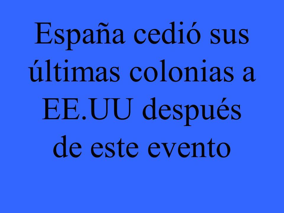 España cedió sus últimas colonias a EE.UU después de este evento