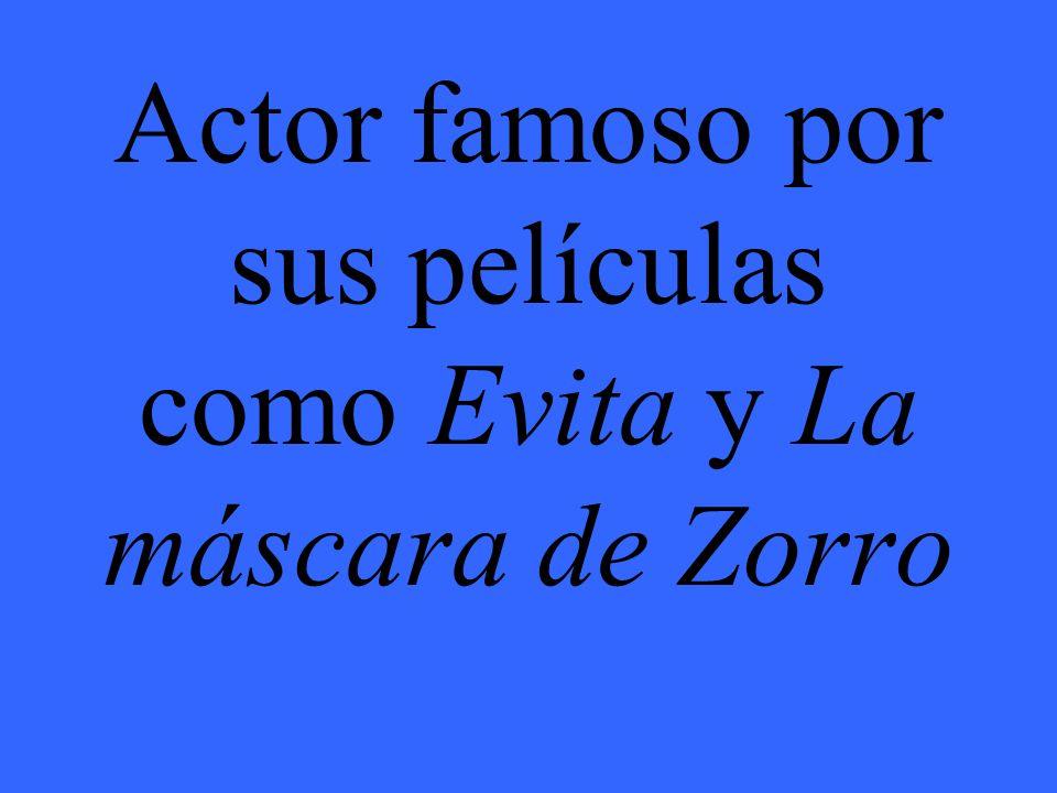 Actor famoso por sus películas como Evita y La máscara de Zorro