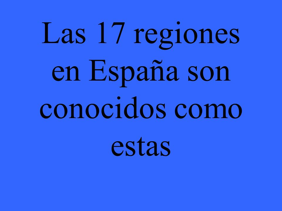 Las 17 regiones en España son conocidos como estas