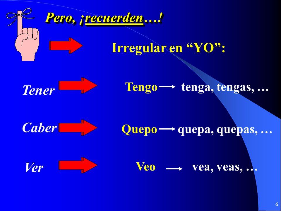 5 ¿Cómo se forma el subjuntivo? 1.Empezar con la forma YO 2.Quitar la o 3.Poner las terminaciones opuestas -AR: -e -emos -es-éis -e-en -ER / -IR: -a -