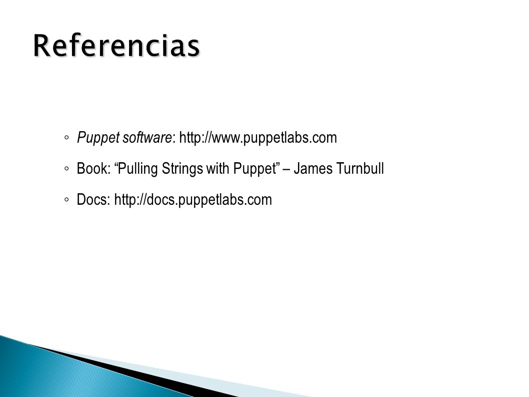 Puppet software :   Book: Pulling Strings with Puppet – James Turnbull Docs:
