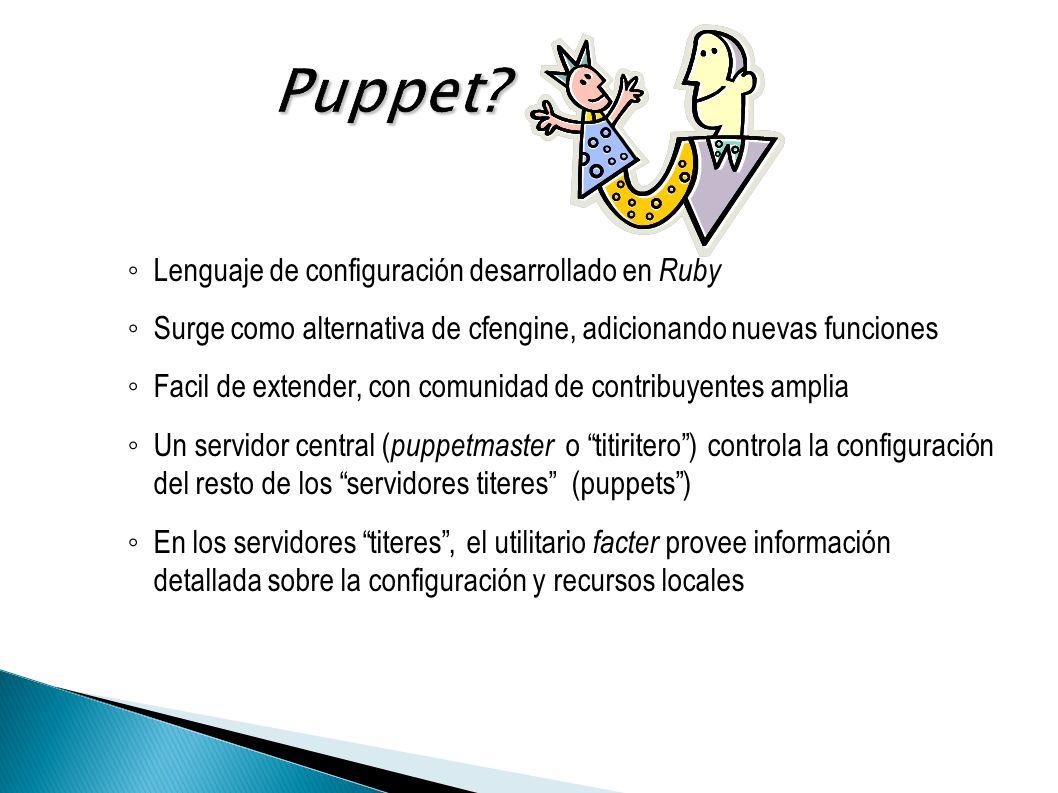 La documentación es bastante informal Comunidad activa, muchos templates y configuraciones disponibles: http://reductivelabs.com/trac/puppet/wiki/ManagedByPuppet http://reductivelabs.com/trac/puppet/wiki/Recipes