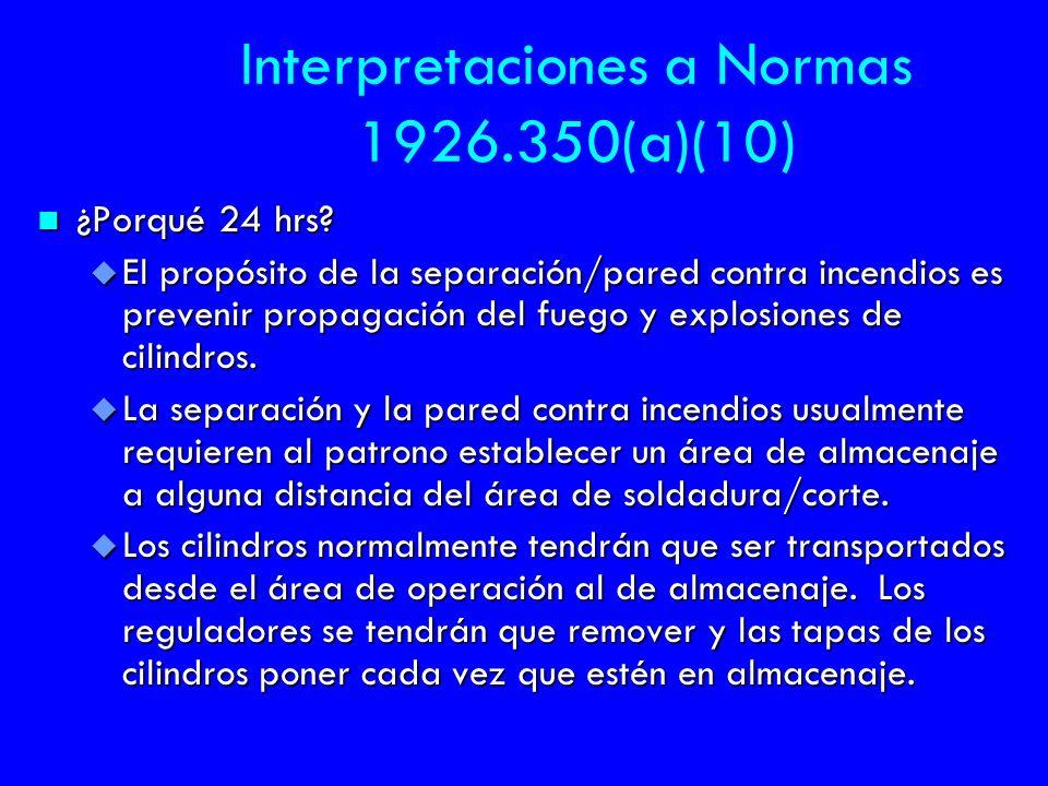 Interpretaciones a Normas 1926.350(a)(10) n ¿Porqué 24 hrs? u El propósito de la separación/pared contra incendios es prevenir propagación del fuego y