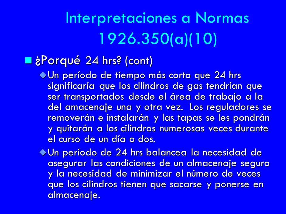 Interpretaciones a Normas 1926.350(a)(10) n ¿Porqué 24 hrs? (cont) u Un período de tiempo más corto que 24 hrs significaría que los cilindros de gas t
