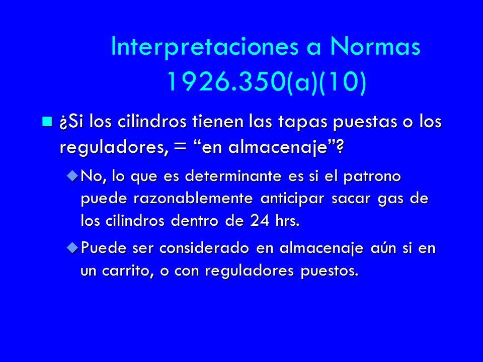 Interpretaciones a Normas 1926.350(a)(10) n ¿Si los cilindros tienen las tapas puestas o los reguladores, = en almacenaje? u No, lo que es determinant