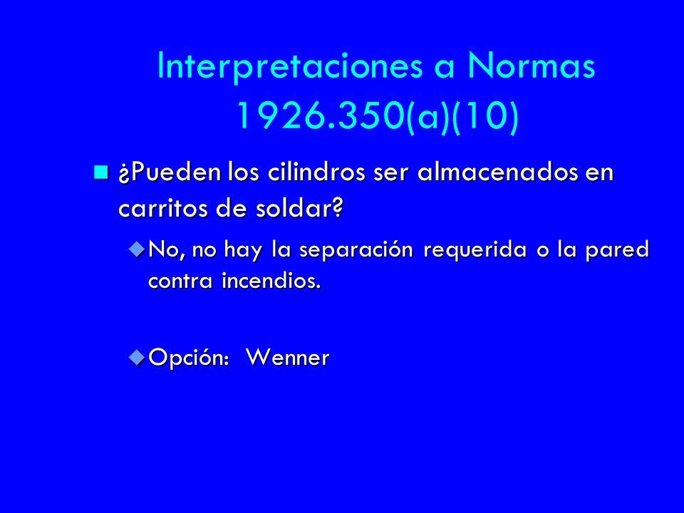 Interpretaciones a Normas 1926.350(a)(10) n ¿Pueden los cilindros ser almacenados en carritos de soldar? u No, no hay la separación requerida o la par