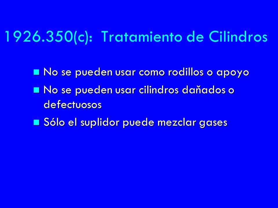 1926.350(c): Tratamiento de Cilindros n No se pueden usar como rodillos o apoyo n No se pueden usar cilindros daňados o defectuosos n Sólo el suplidor