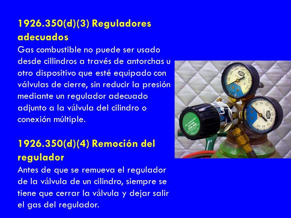 1926.350(d)(3) Reguladores adecuados Gas combustible no puede ser usado desde cillindros a través de antorchas u otro dispositivo que esté equipado co