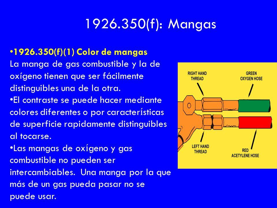 1926.350(f)(1) Color de mangas La manga de gas combustible y la de oxígeno tienen que ser fácilmente distinguibles una de la otra. El contraste se pue