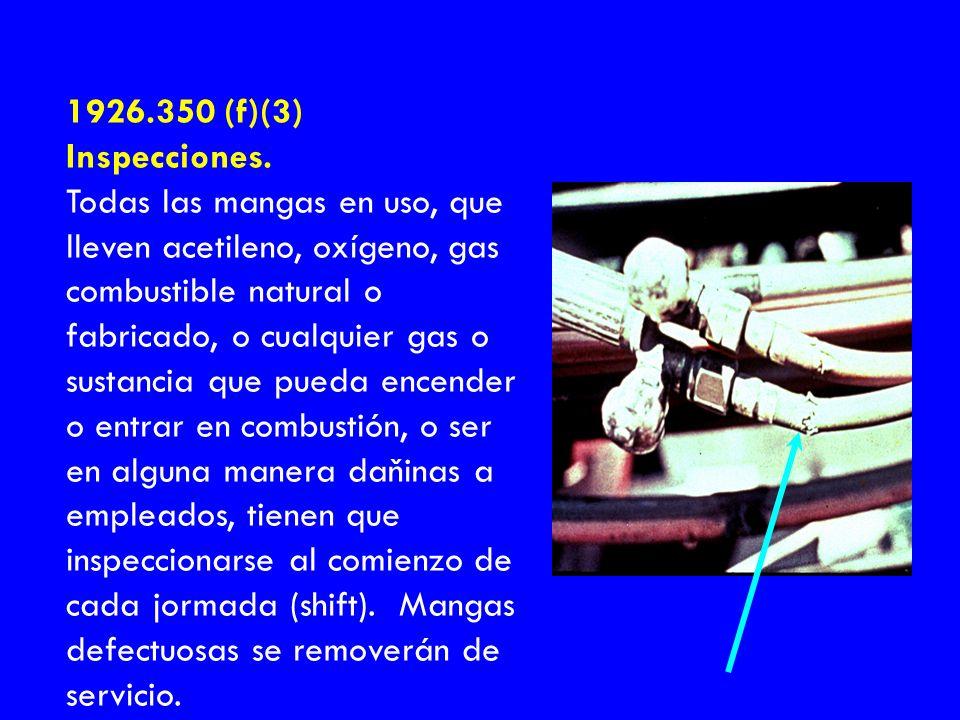 1926.350 (f)(3) Inspecciones. Todas las mangas en uso, que lleven acetileno, oxígeno, gas combustible natural o fabricado, o cualquier gas o sustancia
