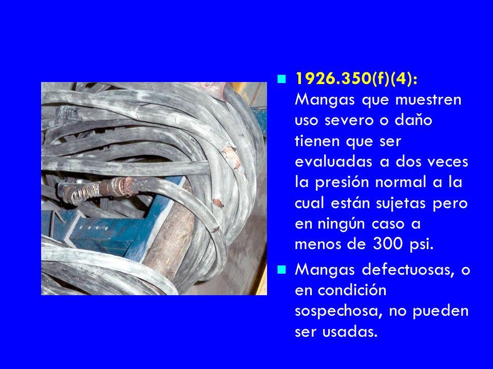 n 1926.350(f)(4): Mangas que muestren uso severo o daňo tienen que ser evaluadas a dos veces la presión normal a la cual están sujetas pero en ningún