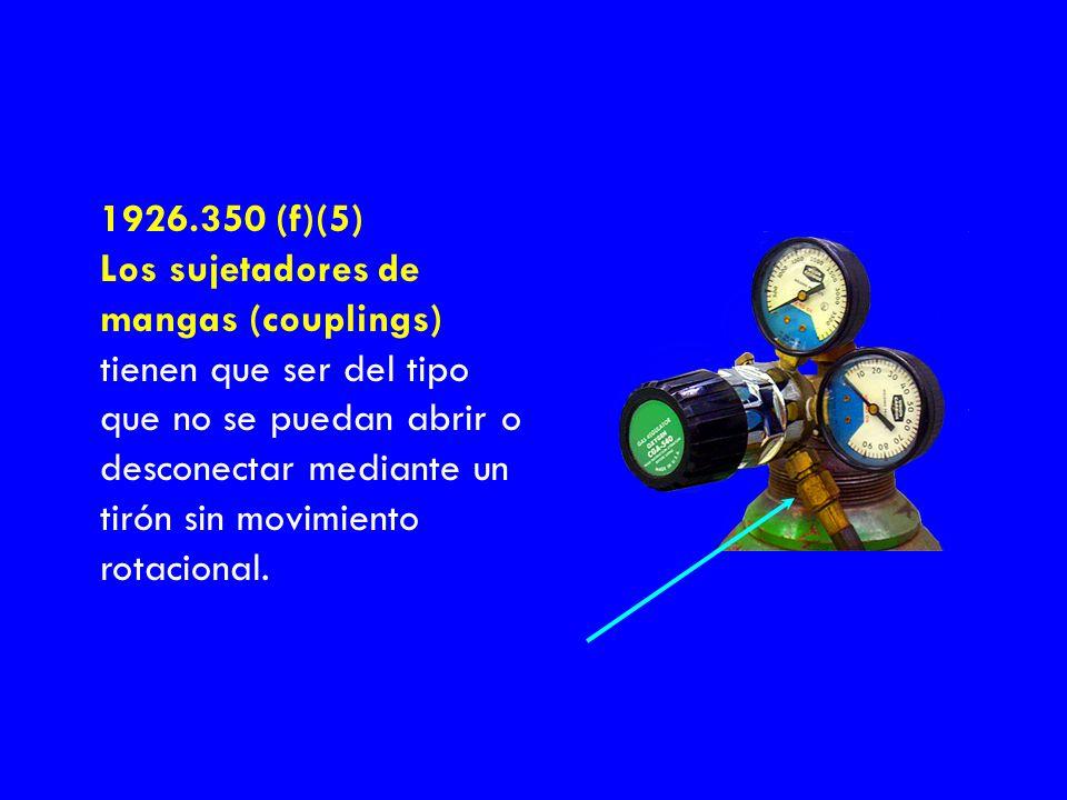 1926.350 (f)(5) Los sujetadores de mangas (couplings) tienen que ser del tipo que no se puedan abrir o desconectar mediante un tirón sin movimiento ro