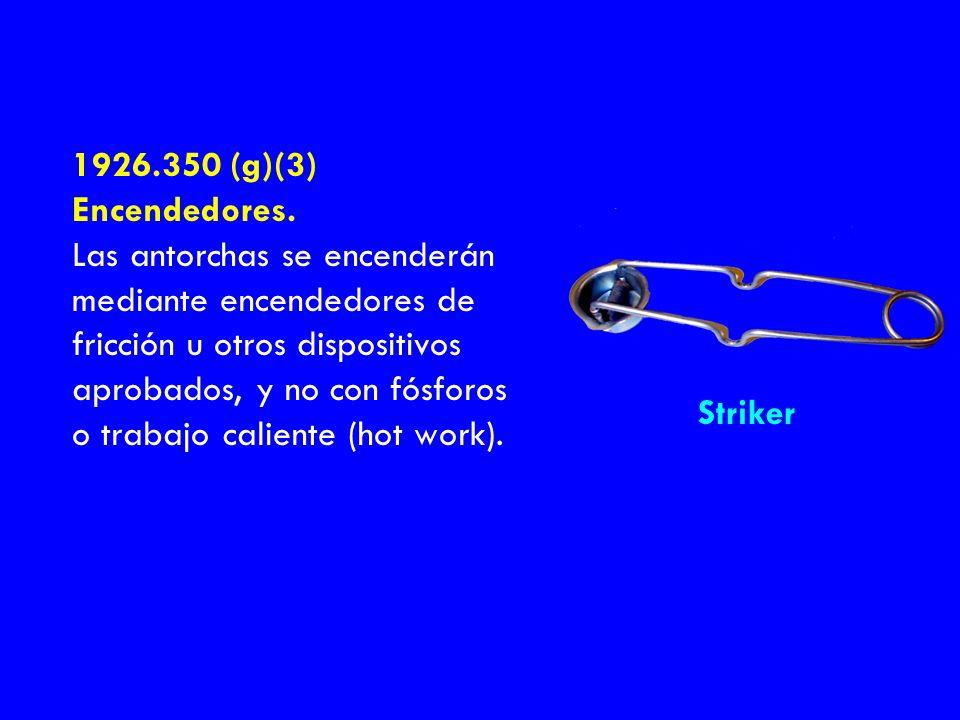 1926.350 (g)(3) Encendedores. Las antorchas se encenderán mediante encendedores de fricción u otros dispositivos aprobados, y no con fósforos o trabaj
