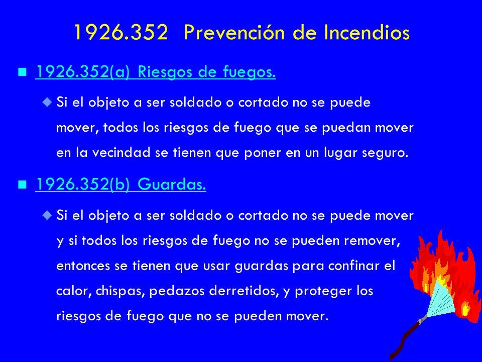 n n 1926.352(a) Riesgos de fuegos. u u Si el objeto a ser soldado o cortado no se puede mover, todos los riesgos de fuego que se puedan mover en la ve