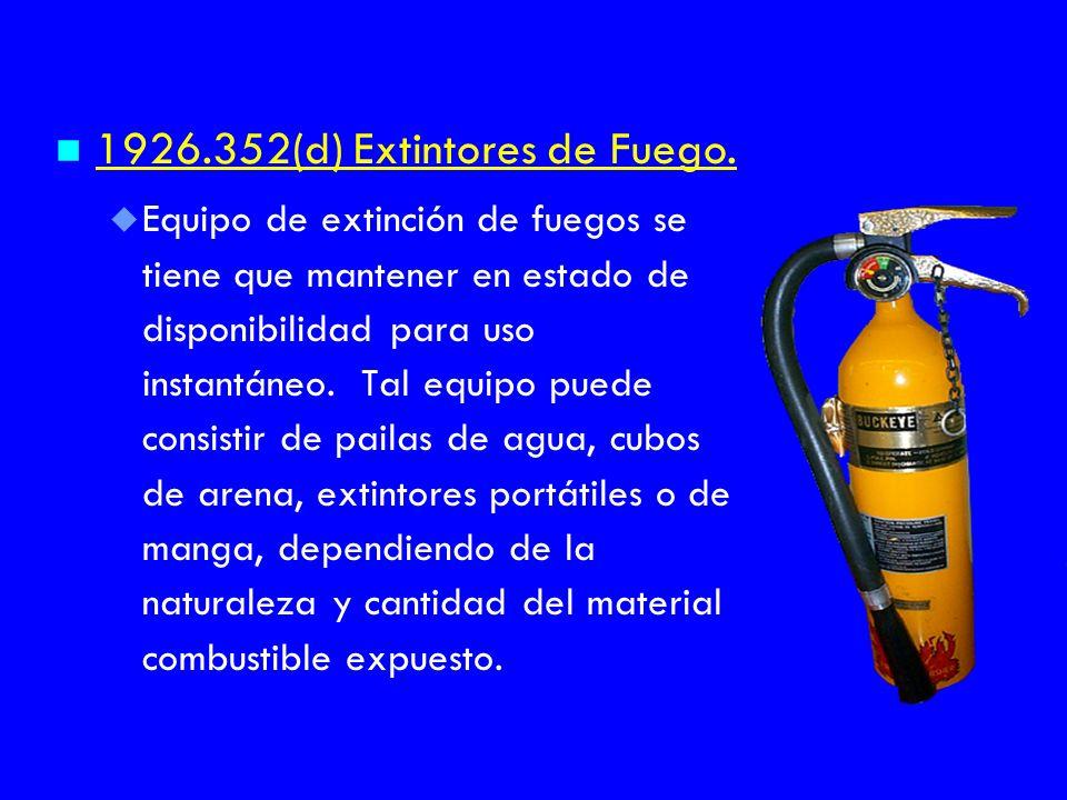n n 1926.352(d) Extintores de Fuego. u u Equipo de extinción de fuegos se tiene que mantener en estado de disponibilidad para uso instantáneo. Tal equ