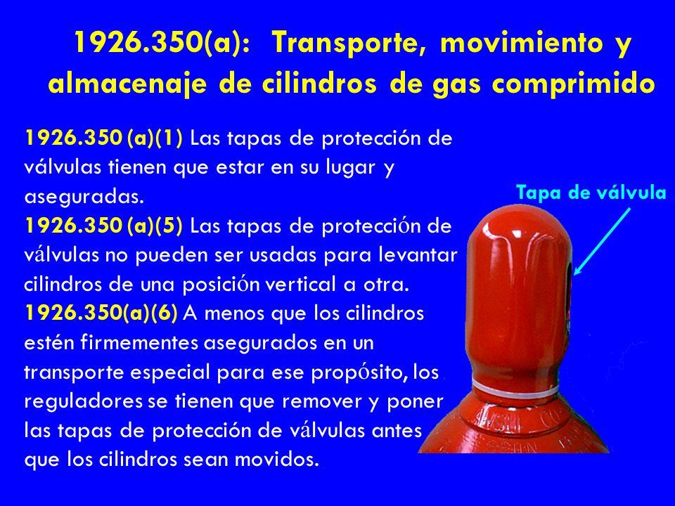 Tapa de válvula 1926.350(a): Transporte, movimiento y almacenaje de cilindros de gas comprimido 1926.350 (a)(1) Las tapas de protección de válvulas ti