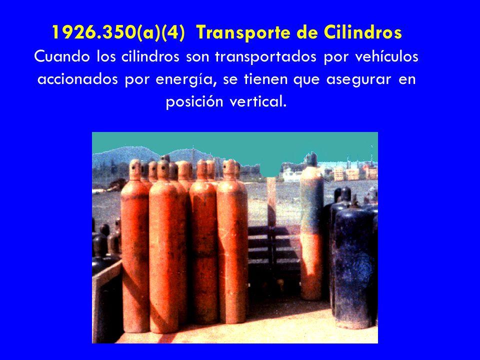 1926.350(a)(4) Transporte de Cilindros Cuando los cilindros son transportados por vehículos accionados por energ í a, se tienen que asegurar en posici