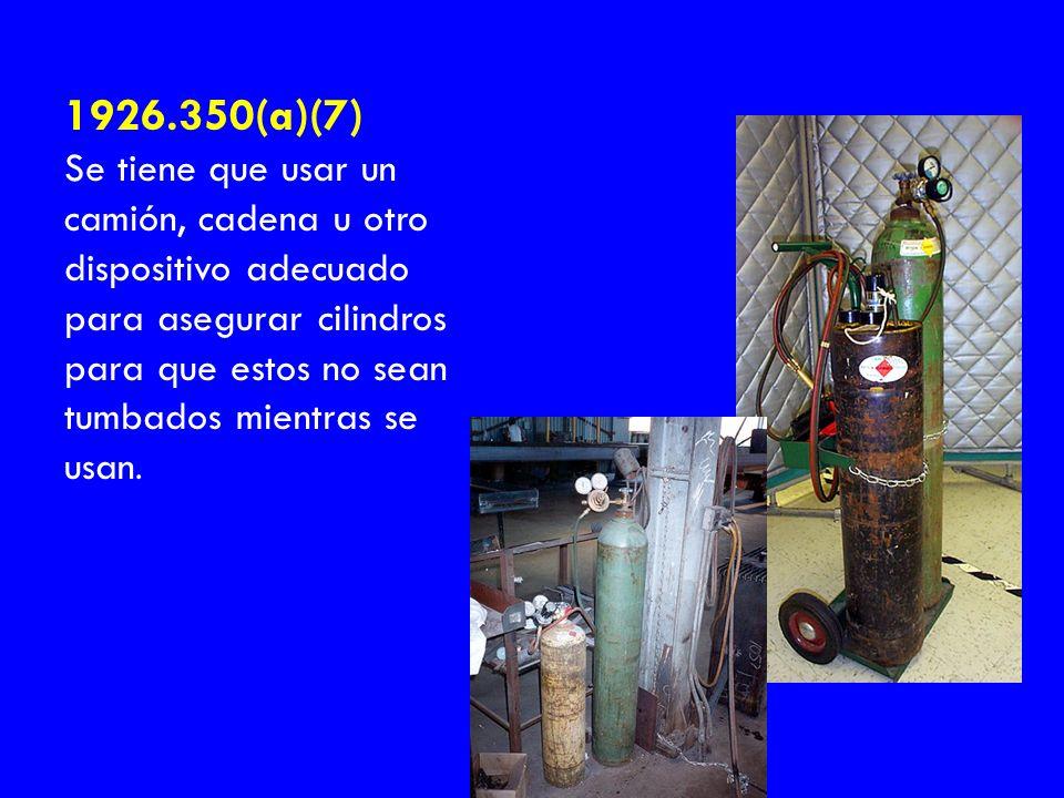 1926.350(a)(7) Se tiene que usar un camión, cadena u otro dispositivo adecuado para asegurar cilindros para que estos no sean tumbados mientras se usa