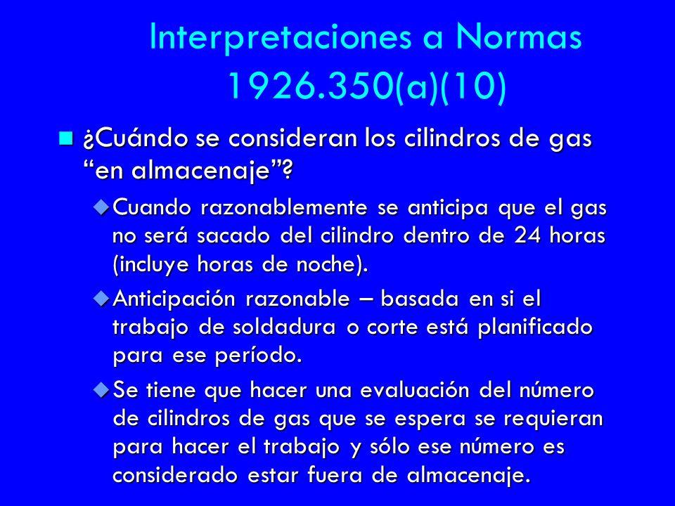 Interpretaciones a Normas 1926.350(a)(10) n ¿Cuándo se consideran los cilindros de gas en almacenaje? u Cuando razonablemente se anticipa que el gas n
