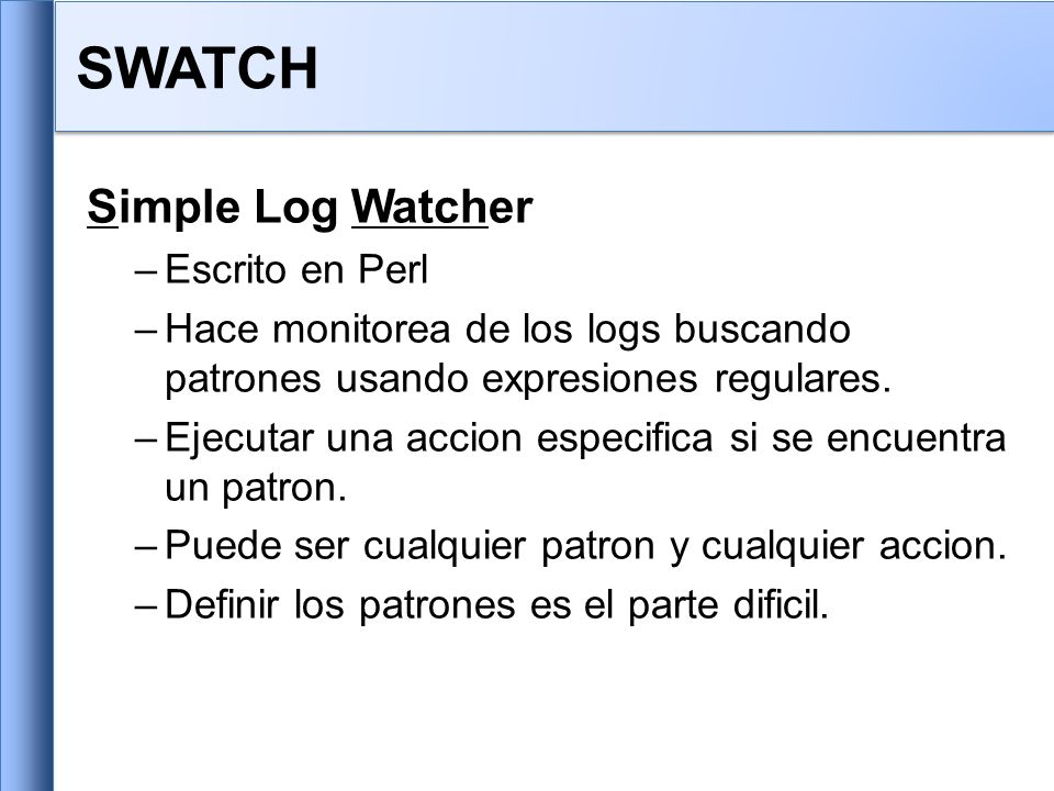 Simple Log Watcher –Escrito en Perl –Hace monitorea de los logs buscando patrones usando expresiones regulares.
