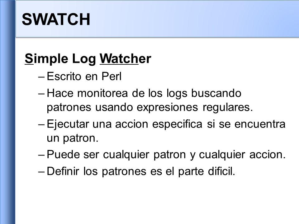 Simple Log Watcher –Escrito en Perl –Hace monitorea de los logs buscando patrones usando expresiones regulares. –Ejecutar una accion especifica si se