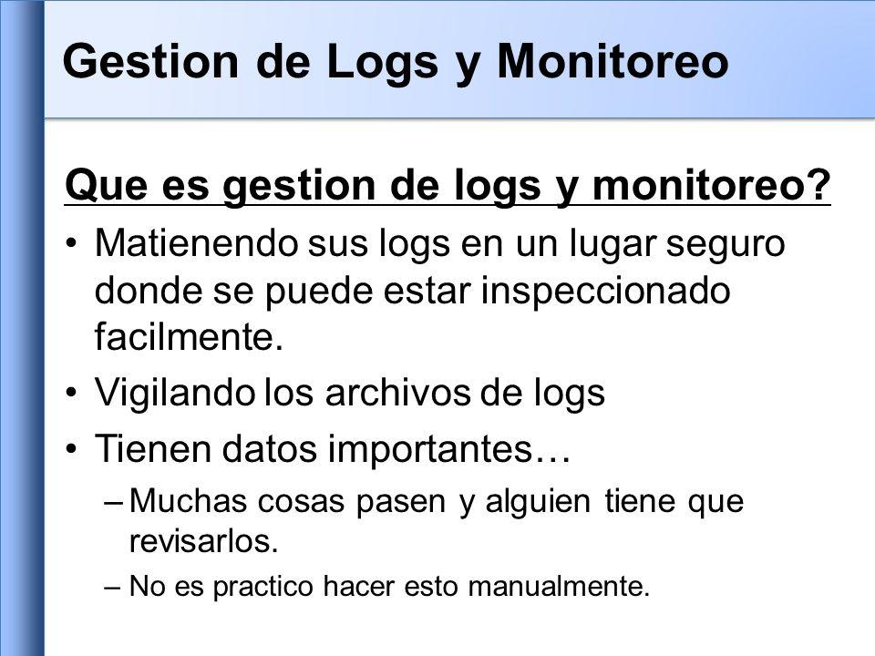 Que es gestion de logs y monitoreo? Matienendo sus logs en un lugar seguro donde se puede estar inspeccionado facilmente. Vigilando los archivos de lo