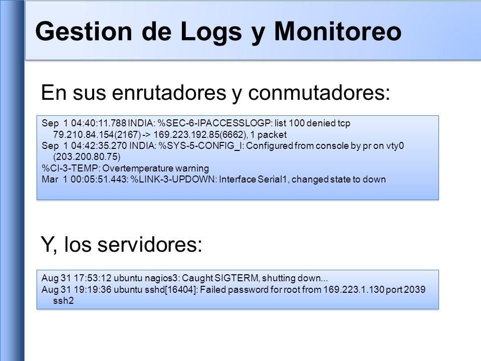 Centralizar y consolidar los archivos de log Manda todo los mensajes de sus enrutadores, conmutadores y servidores a un solo nodo – un servidor de logs.