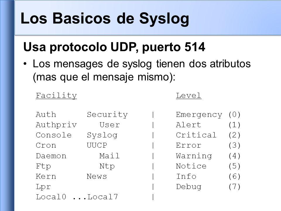 Usa protocolo UDP, puerto 514 Los mensages de syslog tienen dos atributos (mas que el mensaje mismo): FacilityLevel AuthSecurity|Emergency(0) Authpriv