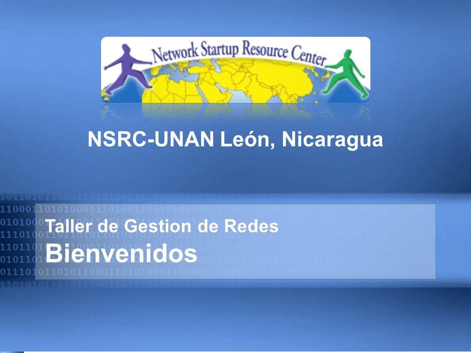 Taller de Gestion de Redes Bienvenidos NSRC-UNAN León, Nicaragua