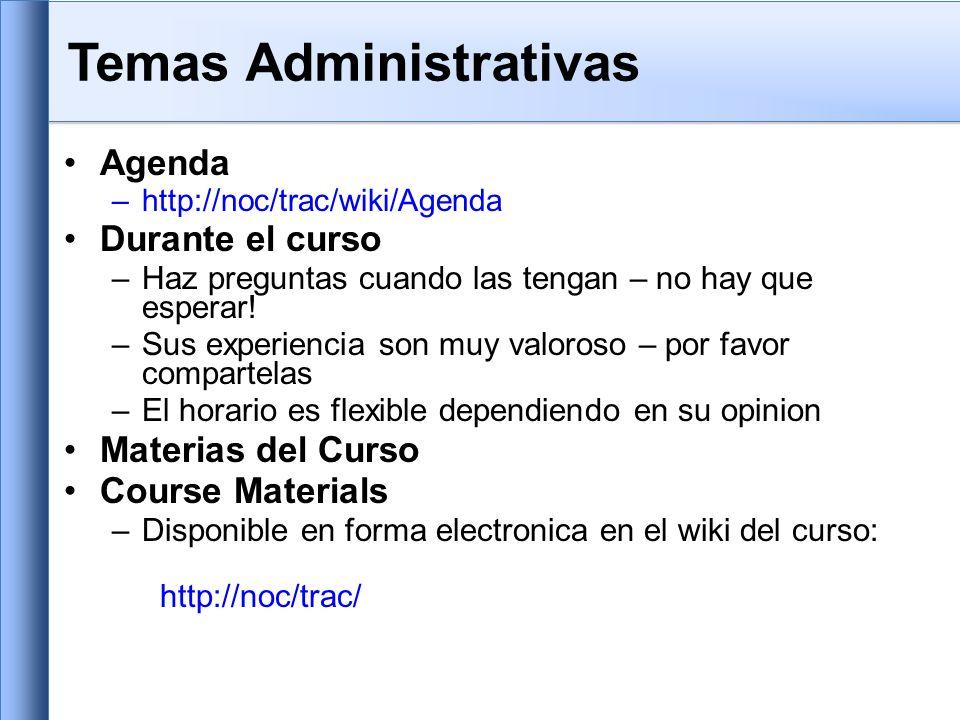 Temas Administrativas Agenda –http://noc/trac/wiki/Agenda Durante el curso –Haz preguntas cuando las tengan – no hay que esperar.