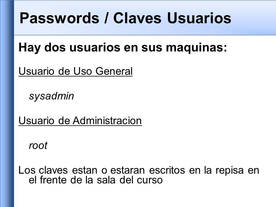 Passwords / Claves Usuarios Hay dos usuarios en sus maquinas: Usuario de Uso General sysadmin Usuario de Administracion root Los claves estan o estaran escritos en la repisa en el frente de la sala del curso