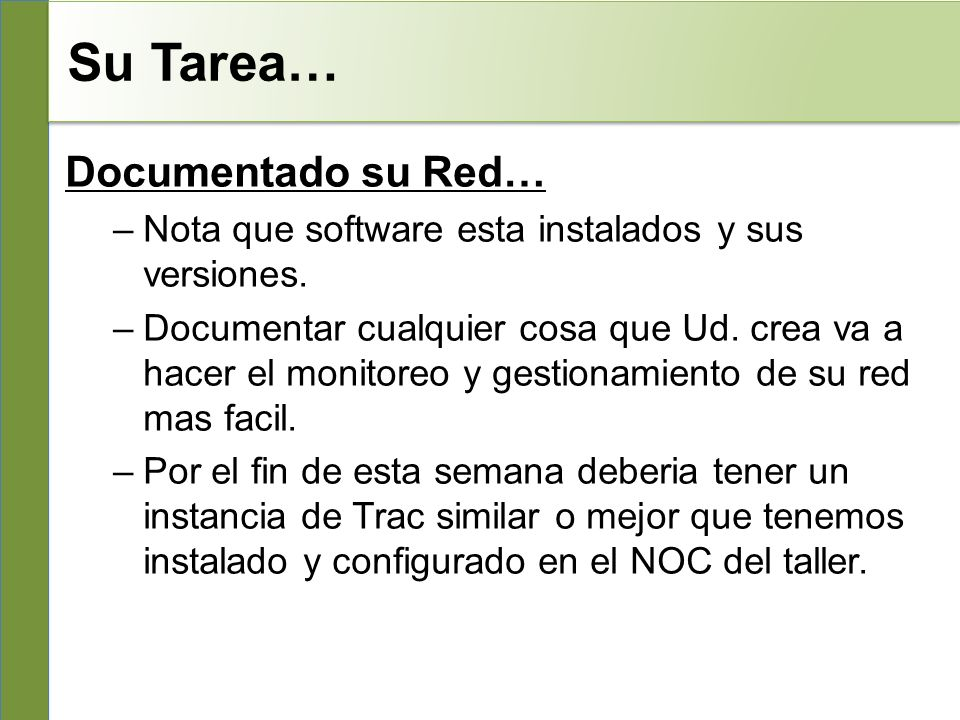 Su Tarea… Documentado su Red… –Nota que software esta instalados y sus versiones.