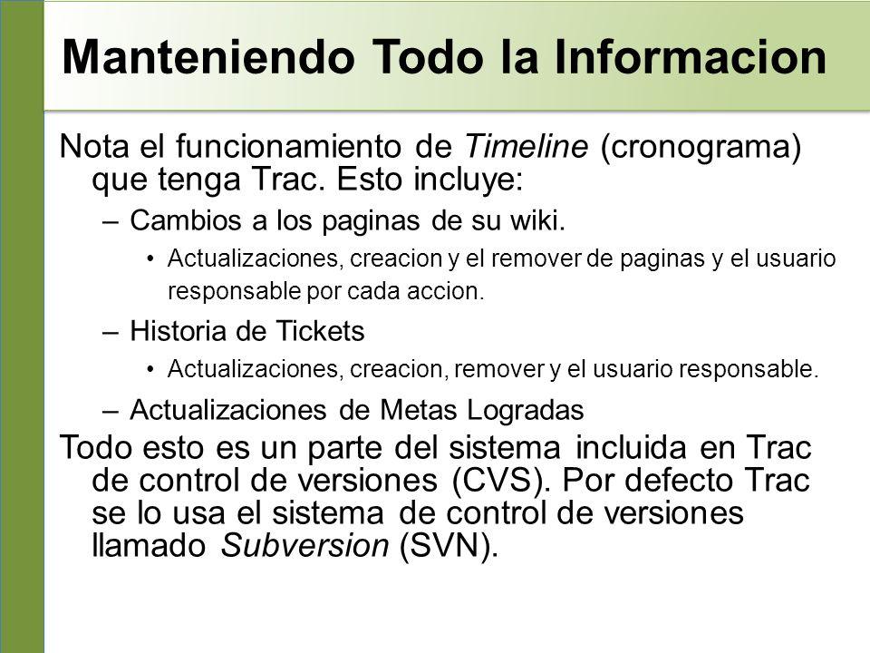 Manteniendo Todo la Informacion Nota el funcionamiento de Timeline (cronograma) que tenga Trac.