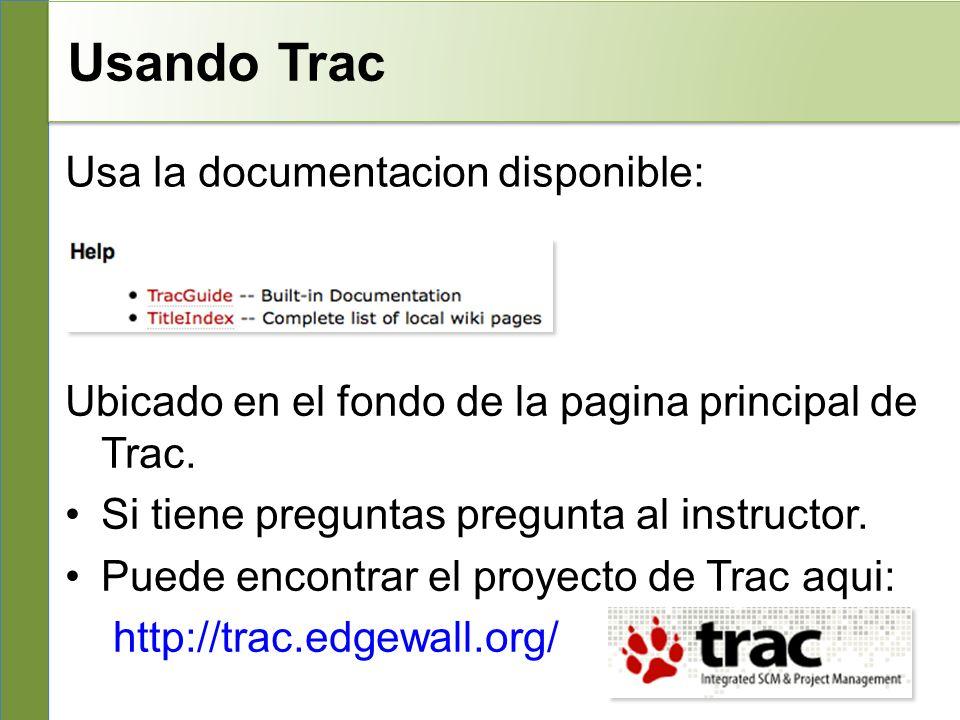 Usando Trac Usa la documentacion disponible: Ubicado en el fondo de la pagina principal de Trac.